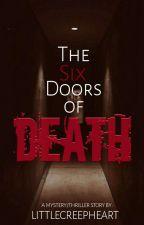 The Six Doors of Death by LittleCreepHeart