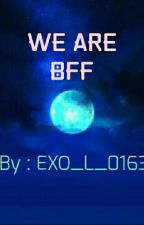 We Are BFF by EXO_L_010463