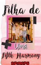 Filha de Uma Fifth Harmony(CONCLUÍDA) by MaisaChristinaGreen