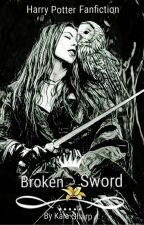Broken Sword (Harry Potter Fan Fiction) by kalashade
