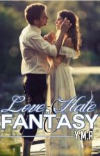 Love, Hate & Fantasy (Completed For Now)  by ymarocks