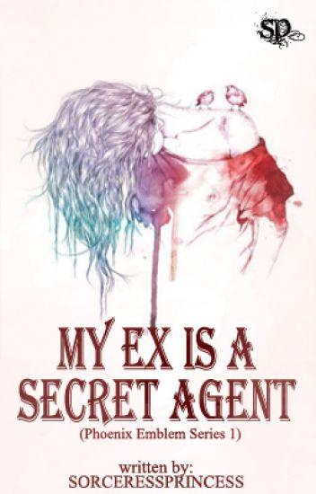 My Ex is a Secret Agent! (Phoenix Emblem Series # 1)