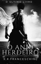 O Anjo Herdeiro - O ultimo livro by Kathy_Oficial