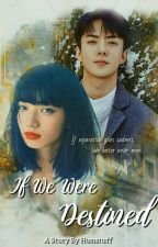 If We Were Destined (Sehun Fanfiction) by Hunstuff