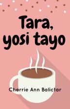 Tara, yosi tayo. by cherrieannbalictar