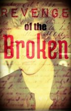 Revenge of the broken (sequel) major editing by M_A_D_D_Y