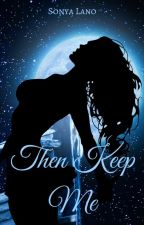 Then Keep Me by SonyaLano