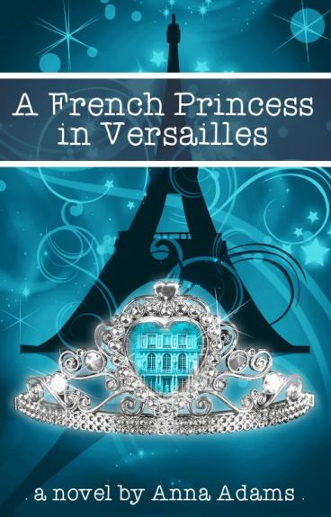 A French Princess in Versailles (The French Girl series, #3) by annadams