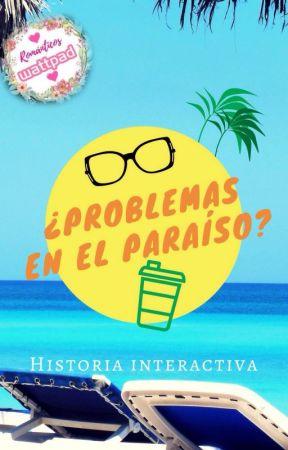 ¿Problemas en el Paraíso? (Historia interactiva) by Romanticos2017