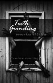 Teeth Grinding (One Shot) by Seasonofspring
