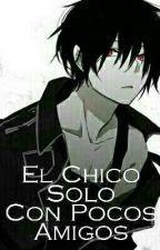 El Chico Solo Con Pocos Amigos by JesusElGatito