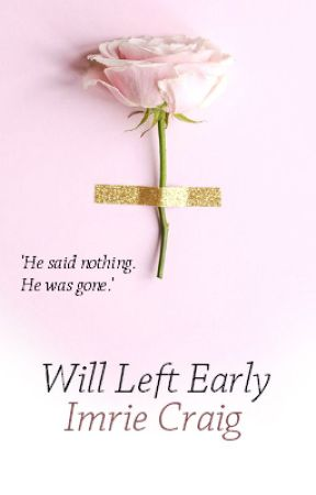 Will Left Early by StudyinScarlet
