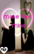 Make Her Mine by TabithaTragedy