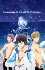Swimming, A Sport In Heaven (Free! Fanfic) ♔ Free Watty Awards Winner ♔ by ItadakimasuPocky