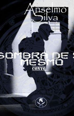 Sombra de Si Mesmo by AnselmoSilva806