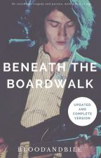 Beneath the Boardwalk (Alex Turner) COMPLETE by bloodandbile