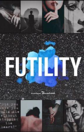 Futility [ON HOLD] by Criminal_Minds1090