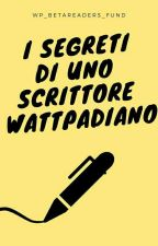 I Segreti di uno Scrittore Wattpadiano by WP_BetaReaders_Fund