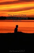 The Agent (One Direction Bullying FanFic) by darkvana1217