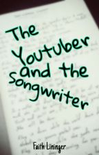 The Youtuber and The Songwriter by FunkyFaith22