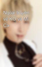 Ngoại truyện về KO và Mi Ca by MinhNgoc5
