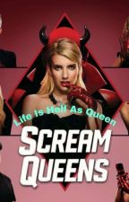 Life is Hell as Queen: Scream Queens  by Kawaii_Anime_Lover__