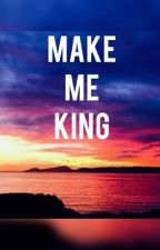 Make Me King by Gio_Solly
