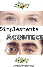 Simplesmente Acontece by _LittlePotterhead_