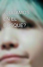¿JUGAMOS EN EL BOSQUE? by XoLESHUGAoX
