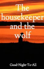 The housekeeper and the wolf{{ON HOLD}} by Good-Night-To-All