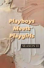 Playboys Meets Playgirls Season II by thisgurlisonfire