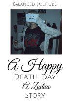 A happy death day || zodiac story by Nemesissie