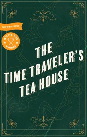 The Time Traveler's Tea House by returnto-sender