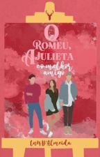 O Romeu, a Julieta e o Melhor Amigo by nancywantsapples