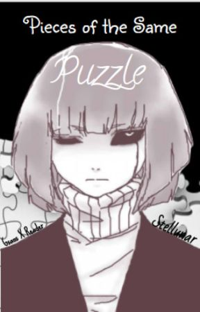 Pieces Of The Same Puzzle                                ((Echotale G x Reader)) by Stellunar
