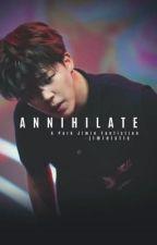 Annihilate [Park Jimin FF] by Jimin_is_slayin2837
