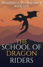 The School of Dragon Riders [Dragon Riders #1] by NumberFourTheNumber