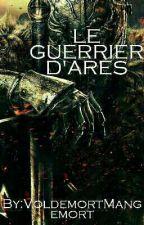 Le Guerrier d'Arès by VoldemortMangemort