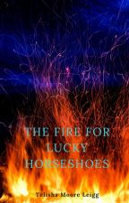 The Fire for Lucky Horseshoes--a collection of short stories by telisha777