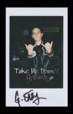 Take Me Down // G-Eazy Fanfic by TamiaDemarest