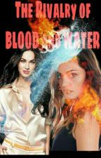 The Rivalry Of Blood And Water by rivalrysss