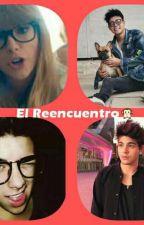 El Reencuentro 🙊 by ChicaAngel86