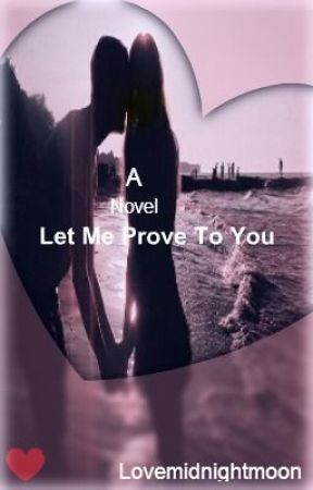 Let me Prove to You (Re-edited) by xWinter_Angel