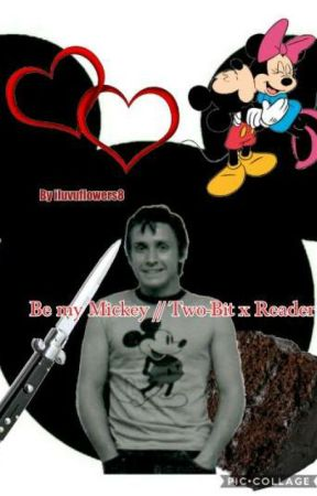 Be my Mickey // Two-Bit x Reader by underoos3000