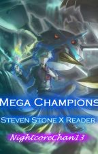 Mega Champions (Steven Stone X Reader) by -_AlphaBeast_-