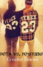 DOTA VS. BOYFRIEND ( one shot ) by msjesselleanne