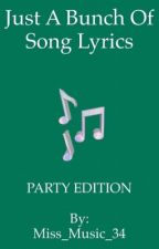 Just A Bunch Of Song Lyrics~Party Edition  by Miss_Music_34