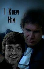 I Knew Him (Star Wars AU Shortstory) by Elvenjediofnarnia17