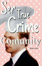 Ser True Crime Comunity © by Daisy_Destrx