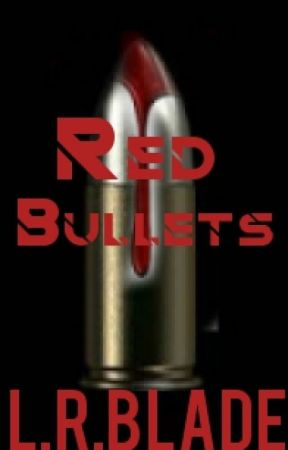 Red Bullets {Writing} by LillianBlade